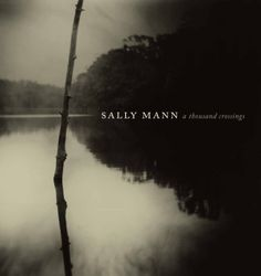 Mann, Sally: A Thousand Crossings.