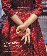 Westerbeck, Colin: Vivian Maier: The Color Work.