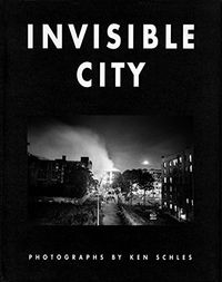 Ken Schles: Invisible City.