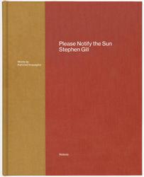 Stephen Gill: Please Notify The Sun.